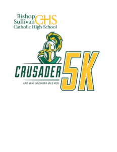 Bishop Sullivan CHS will hold its inaugural Crusader 5k and Mini Crusader Mile Races on Saturday, October 13th, 2018.